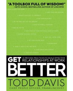 Get Better: 15 Proven Practices to Build Effective Relationships at Work (Hardcover)