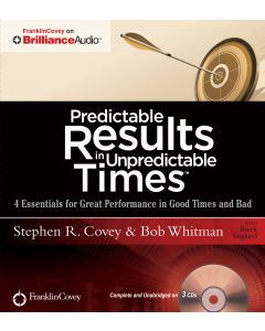 Predictable Results in Unpredictable Times: 4 Essentials for Great Performance in Good Times and Bad 3-CD Set