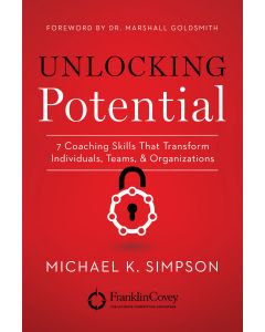 Unlocking Potential: 7 Coaching Skills That Transform Individuals, Teams & Organizations (Paperback)